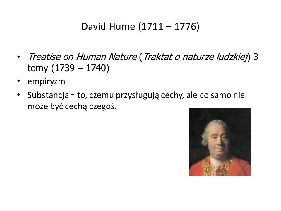 David Hume (1711 – 1776)Treatise on Human Nature (Traktat o naturze ludzkiej) 3 tomy (1739 – 1740) empiryzm.