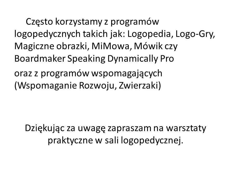 Często korzystamy z programów logopedycznych takich jak: Logopedia, Logo-Gry, Magiczne obrazki, MiMowa, Mówik czy Boardmaker Speaking Dynamically Pro