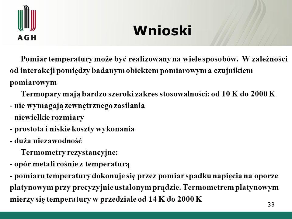 Wnioski Pomiar temperatury może być realizowany na wiele sposobów. W zależności. od interakcji pomiędzy badanym obiektem pomiarowym a czujnikiem.