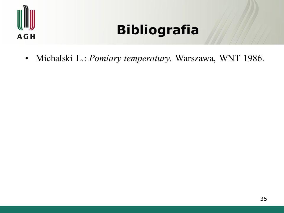 Bibliografia Michalski L.: Pomiary temperatury. Warszawa, WNT 1986.