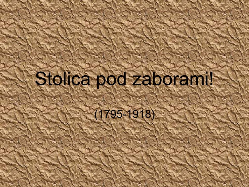 Stolica pod zaborami! (1795-1918)