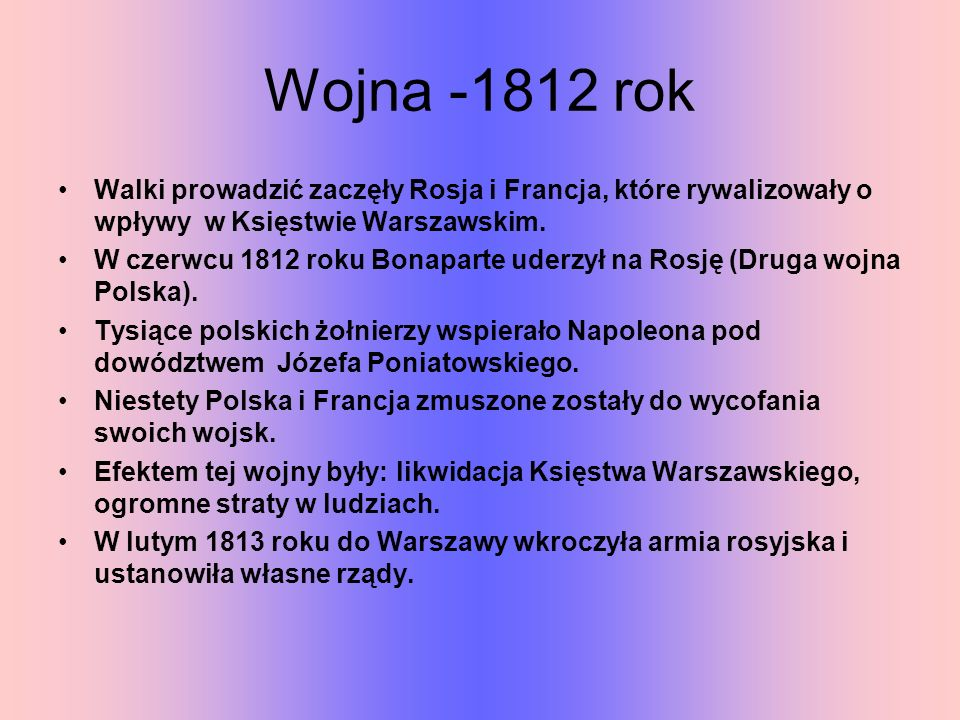 Wojna -1812 rokWalki prowadzić zaczęły Rosja i Francja, które rywalizowały o wpływy w Księstwie Warszawskim.