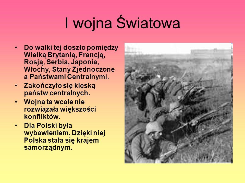I wojna Światowa Do walki tej doszło pomiędzy Wielką Brytanią, Francją, Rosją, Serbia, Japonia, Włochy, Stany Zjednoczone a Państwami Centralnymi.