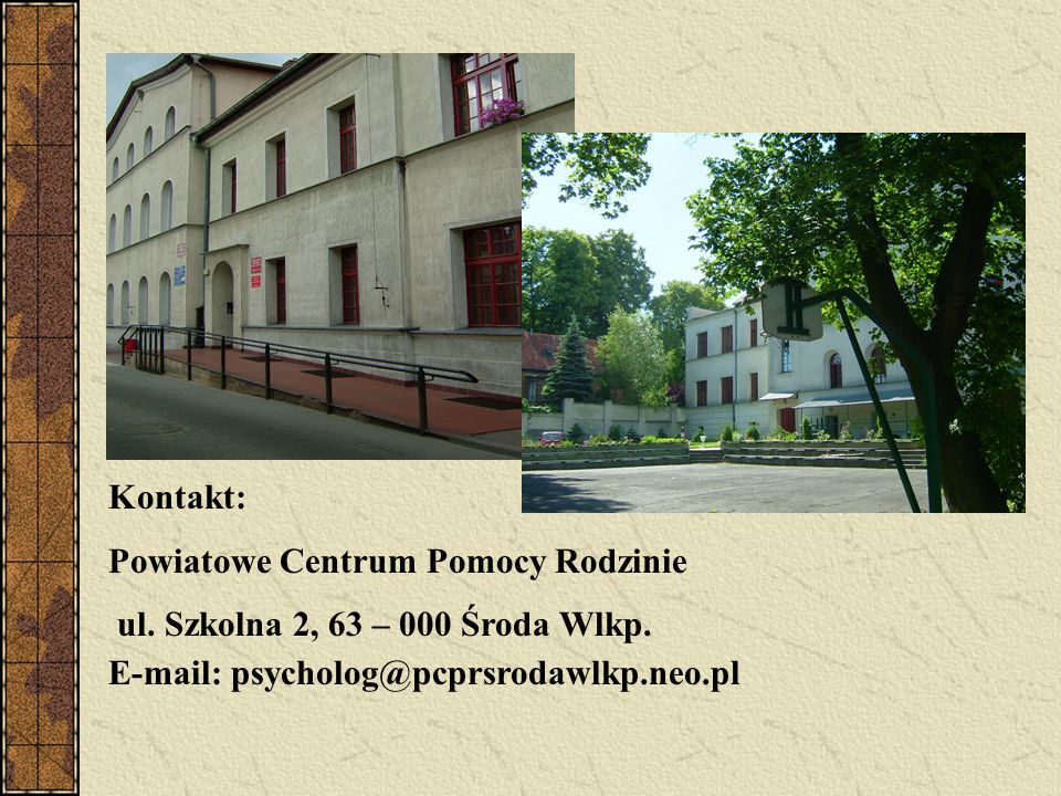 Kontakt: Powiatowe Centrum Pomocy Rodzinie. ul. Szkolna 2, 63 – 000 Środa Wlkp.