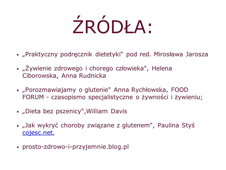 """ŹRÓDŁA: """"Praktyczny podręcznik dietetyki pod red. Mirosława Jarosza"""