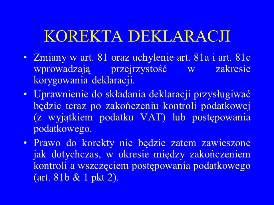 KOREKTA DEKLARACJI Zmiany w art. 81 oraz uchylenie art. 81a i art. 81c wprowadzają przejrzystość w zakresie korygowania deklaracji.