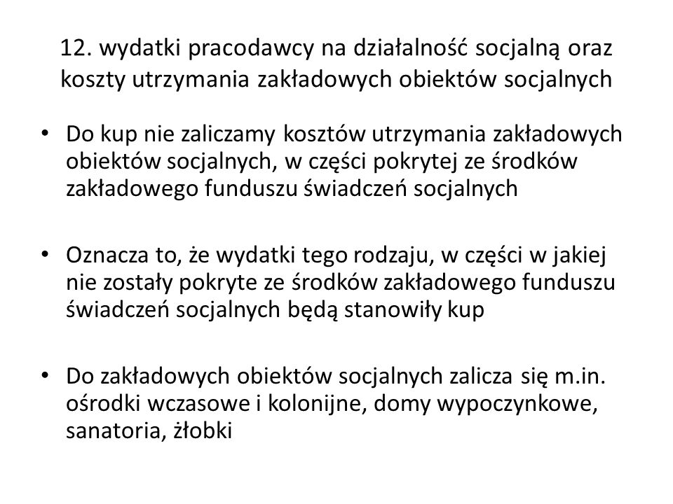 12. wydatki pracodawcy na działalność socjalną oraz koszty utrzymania zakładowych obiektów socjalnych