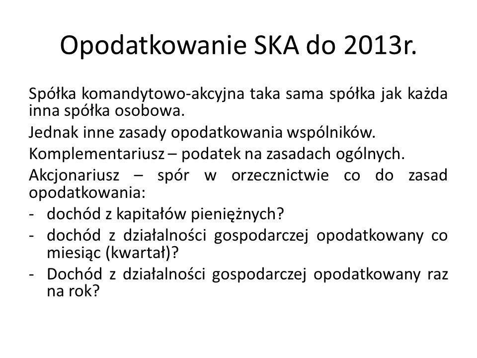 Opodatkowanie SKA do 2013r. Spółka komandytowo-akcyjna taka sama spółka jak każda inna spółka osobowa.