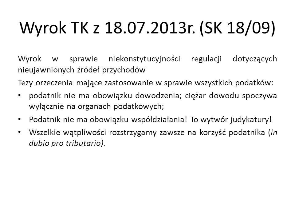 Wyrok TK z 18.07.2013r. (SK 18/09) Wyrok w sprawie niekonstytucyjności regulacji dotyczących nieujawnionych źródeł przychodów.