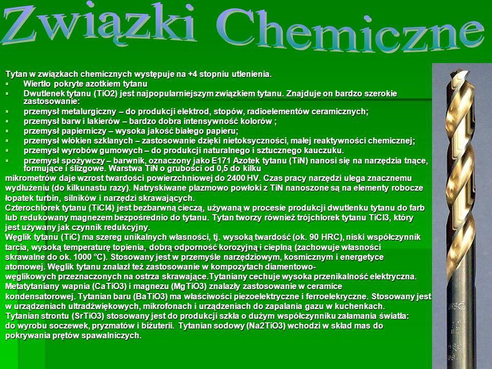 Związki ChemiczneTytan w związkach chemicznych występuje na +4 stopniu utlenienia. Wiertło pokryte azotkiem tytanu.