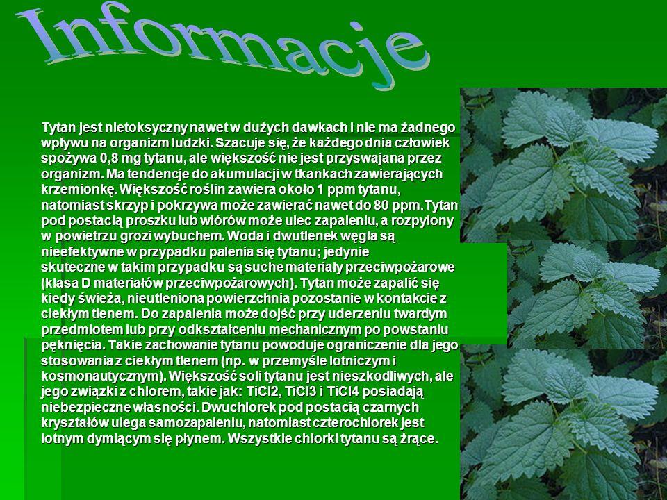 InformacjeTytan jest nietoksyczny nawet w dużych dawkach i nie ma żadnego. wpływu na organizm ludzki. Szacuje się, że każdego dnia człowiek.