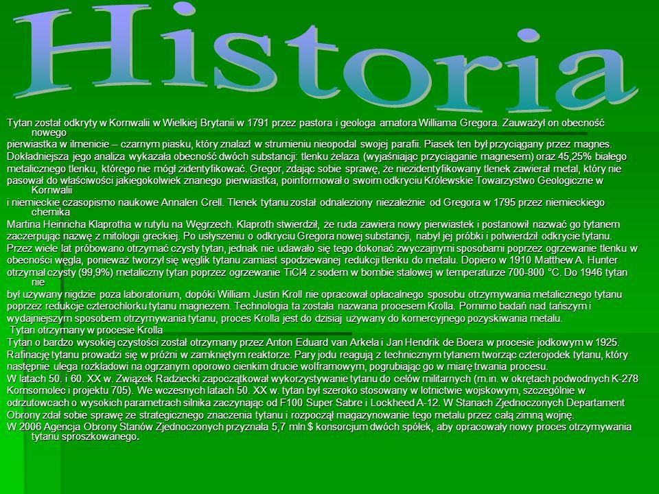 Historia Tytan został odkryty w Kornwalii w Wielkiej Brytanii w 1791 przez pastora i geologa amatora Williama Gregora. Zauważył on obecność nowego.