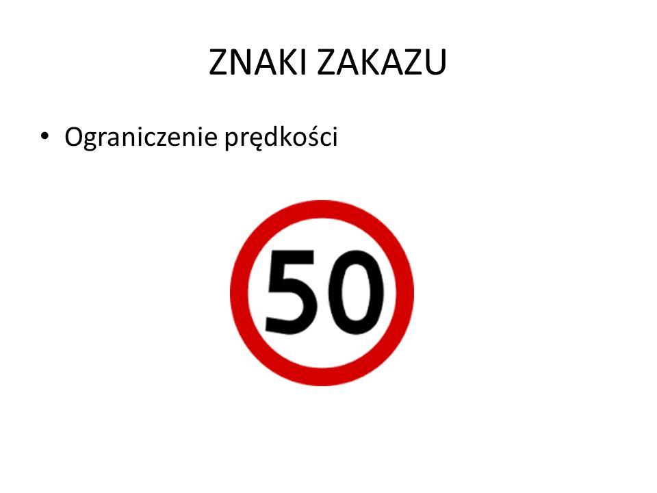 ZNAKI ZAKAZU Ograniczenie prędkości