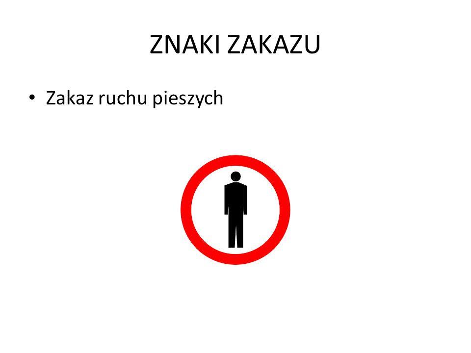 ZNAKI ZAKAZU Zakaz ruchu pieszych