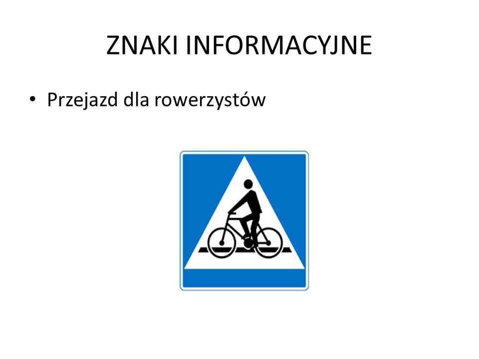 ZNAKI INFORMACYJNE Przejazd dla rowerzystów