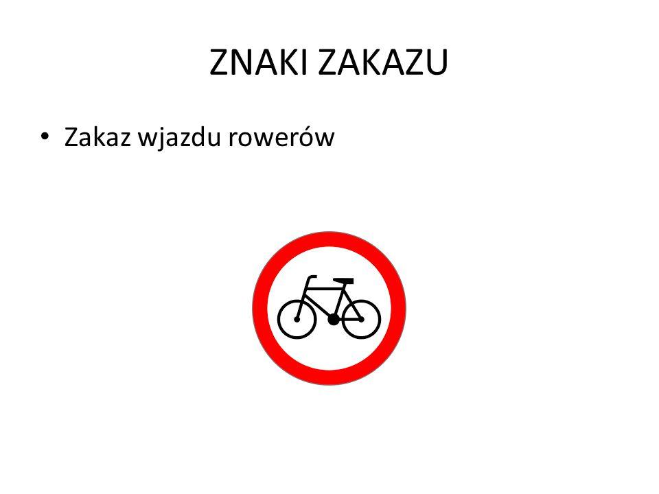 ZNAKI ZAKAZU Zakaz wjazdu rowerów