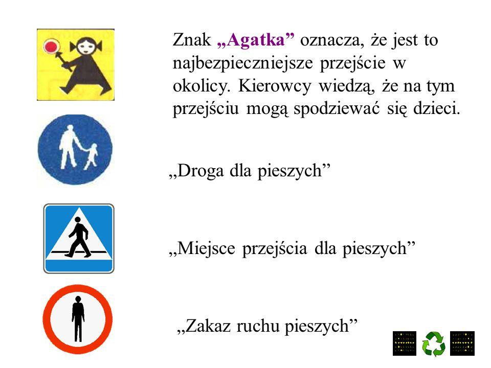 """Znak """"Agatka oznacza, że jest to najbezpieczniejsze przejście w okolicy. Kierowcy wiedzą, że na tym przejściu mogą spodziewać się dzieci."""