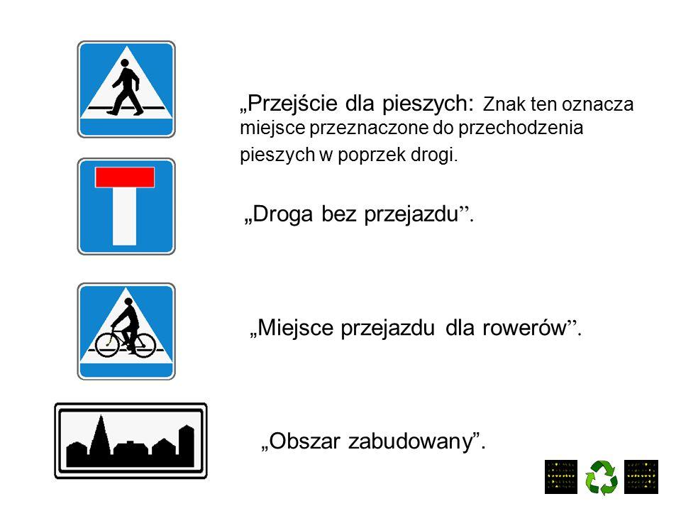 """""""Przejście dla pieszych: Znak ten oznacza miejsce przeznaczone do przechodzenia pieszych w poprzek drogi."""