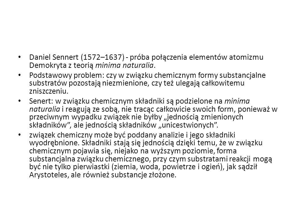 Daniel Sennert (1572–1637) - próba połączenia elementów atomizmu Demokryta z teorią minima naturalia.