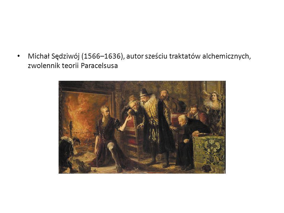 Michał Sędziwój (1566–1636), autor sześciu traktatów alchemicznych, zwolennik teorii Paracelsusa