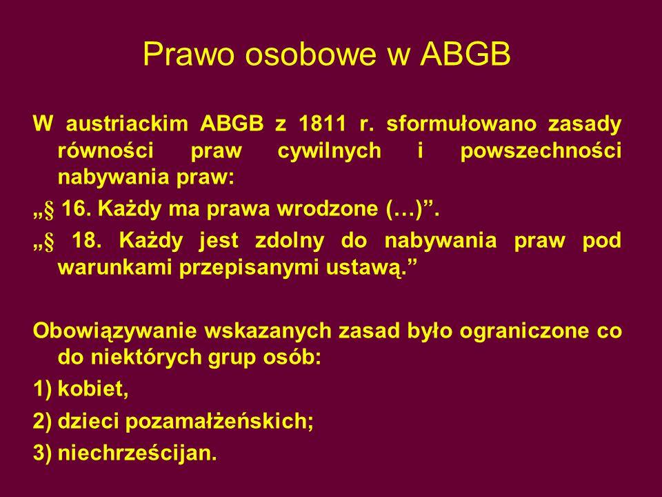 Prawo osobowe w ABGB W austriackim ABGB z 1811 r. sformułowano zasady równości praw cywilnych i powszechności nabywania praw: