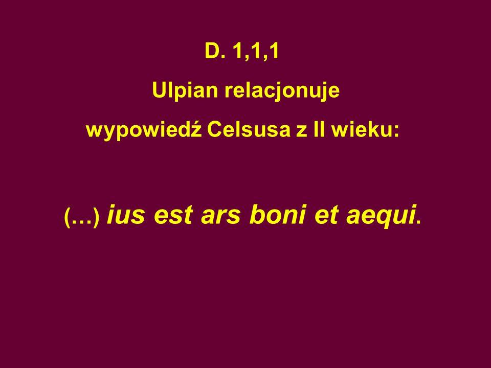 wypowiedź Celsusa z II wieku: (…) ius est ars boni et aequi.