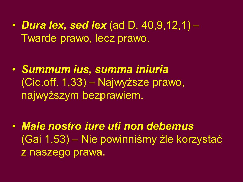 Dura lex, sed lex (ad D. 40,9,12,1) – Twarde prawo, lecz prawo.