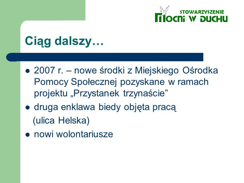 """STOWARZYSZENIE Ciąg dalszy… 2007 r. – nowe środki z Miejskiego Ośrodka Pomocy Społecznej pozyskane w ramach projektu """"Przystanek trzynaście"""