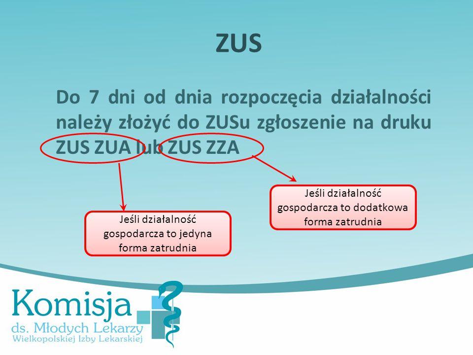 ZUS Do 7 dni od dnia rozpoczęcia działalności należy złożyć do ZUSu zgłoszenie na druku ZUS ZUA lub ZUS ZZA.