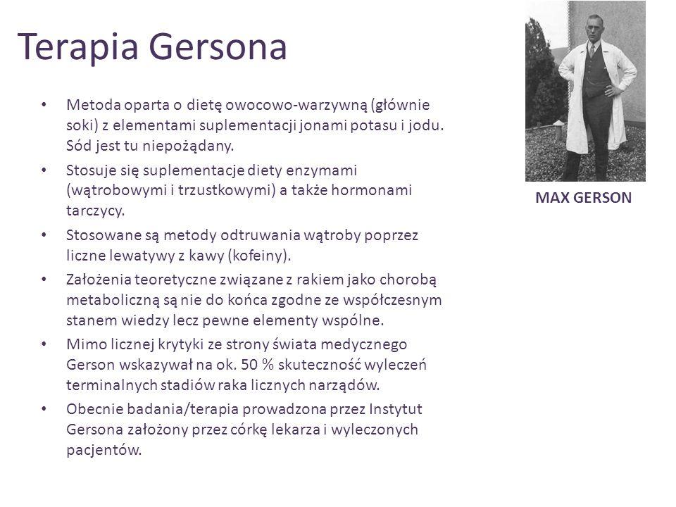 Terapia Gersona Metoda oparta o dietę owocowo-warzywną (głównie soki) z elementami suplementacji jonami potasu i jodu. Sód jest tu niepożądany.