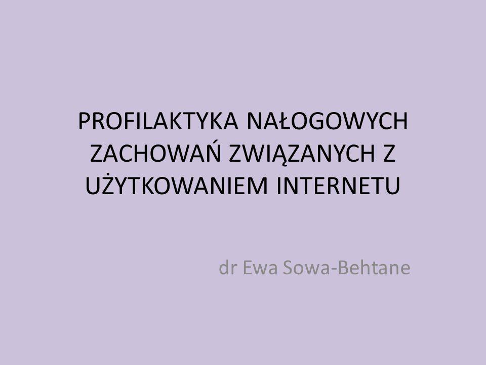 PROFILAKTYKA NAŁOGOWYCH ZACHOWAŃ ZWIĄZANYCH Z UŻYTKOWANIEM INTERNETU