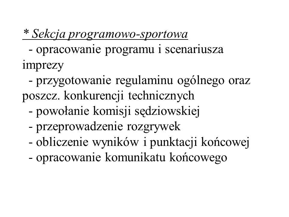 * Sekcja programowo-sportowa - opracowanie programu i scenariusza imprezy - przygotowanie regulaminu ogólnego oraz poszcz.