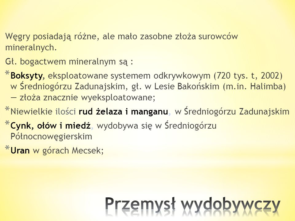 Węgry posiadają różne, ale mało zasobne złoża surowców mineralnych.