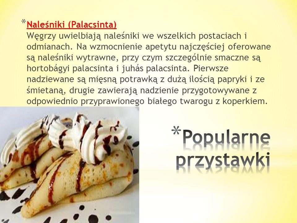 Naleśniki (Palacsinta) Węgrzy uwielbiają naleśniki we wszelkich postaciach i odmianach. Na wzmocnienie apetytu najczęściej oferowane są naleśniki wytrawne, przy czym szczególnie smaczne są hortobágyi palacsinta i juhás palacsinta. Pierwsze nadziewane są mięsną potrawką z dużą ilością papryki i ze śmietaną, drugie zawierają nadzienie przygotowywane z odpowiednio przyprawionego białego twarogu z koperkiem.