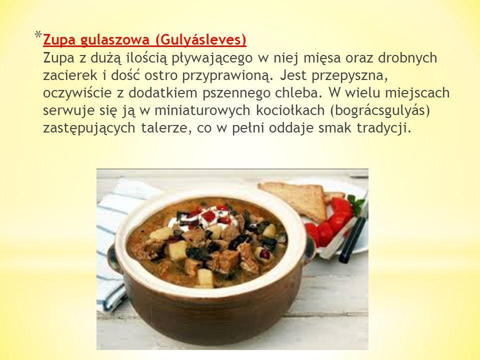 Zupa gulaszowa (Gulyásleves) Zupa z dużą ilością pływającego w niej mięsa oraz drobnych zacierek i dość ostro przyprawioną.