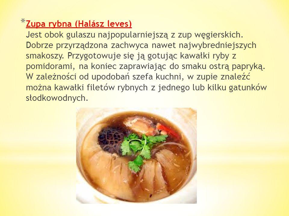 Zupa rybna (Halász leves) Jest obok gulaszu najpopularniejszą z zup węgierskich.
