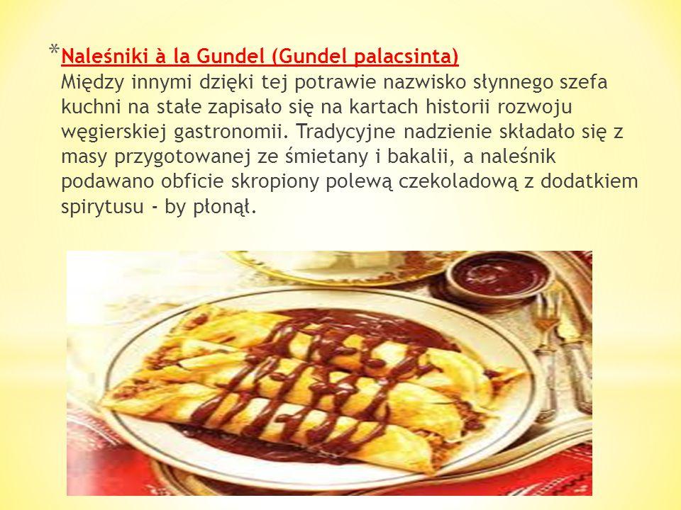 Naleśniki à la Gundel (Gundel palacsinta) Między innymi dzięki tej potrawie nazwisko słynnego szefa kuchni na stałe zapisało się na kartach historii rozwoju węgierskiej gastronomii.
