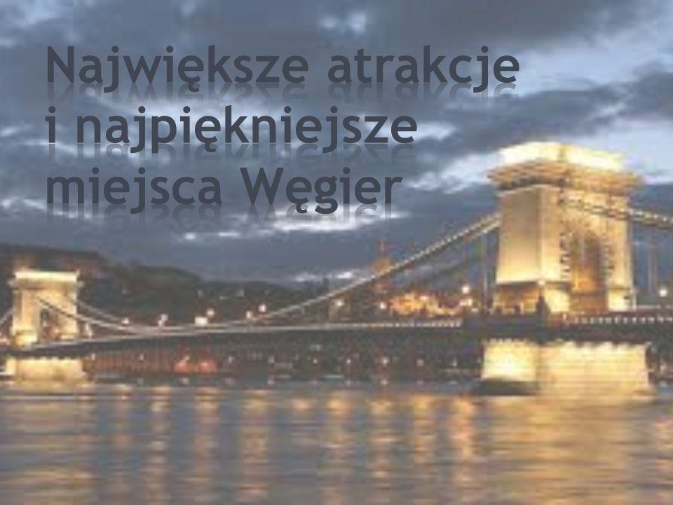 Największe atrakcje i najpiękniejsze miejsca Węgier
