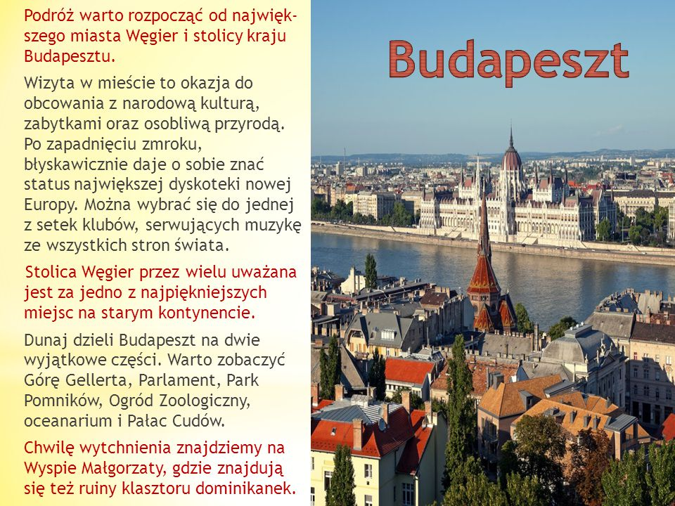 Podróż warto rozpocząć od najwięk szego miasta Węgier i stolicy kraju Budapesztu.