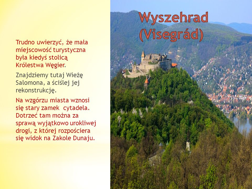 Wyszehrad (Visegrád) Trudno uwierzyć, że mała miejscowość turystyczna była kiedyś stolicą Królestwa Węgier.