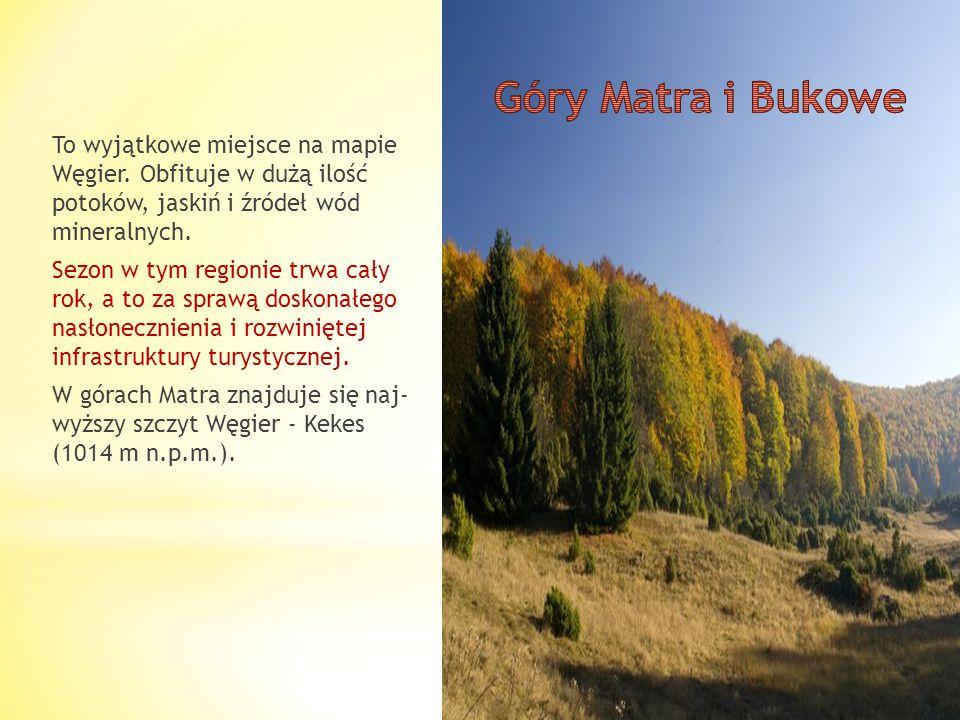 Góry Matra i Bukowe To wyjątkowe miejsce na mapie Węgier. Obfituje w dużą ilość potoków, jaskiń i źródeł wód mineralnych.