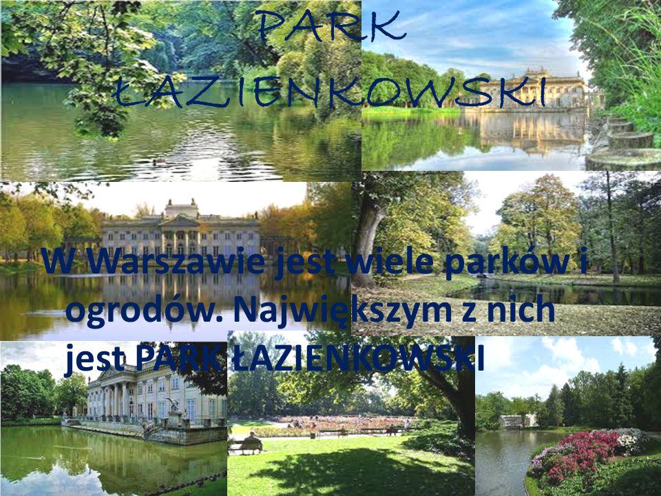 PARK ŁAZIENKOWSKI W Warszawie jest wiele parków i ogrodów.