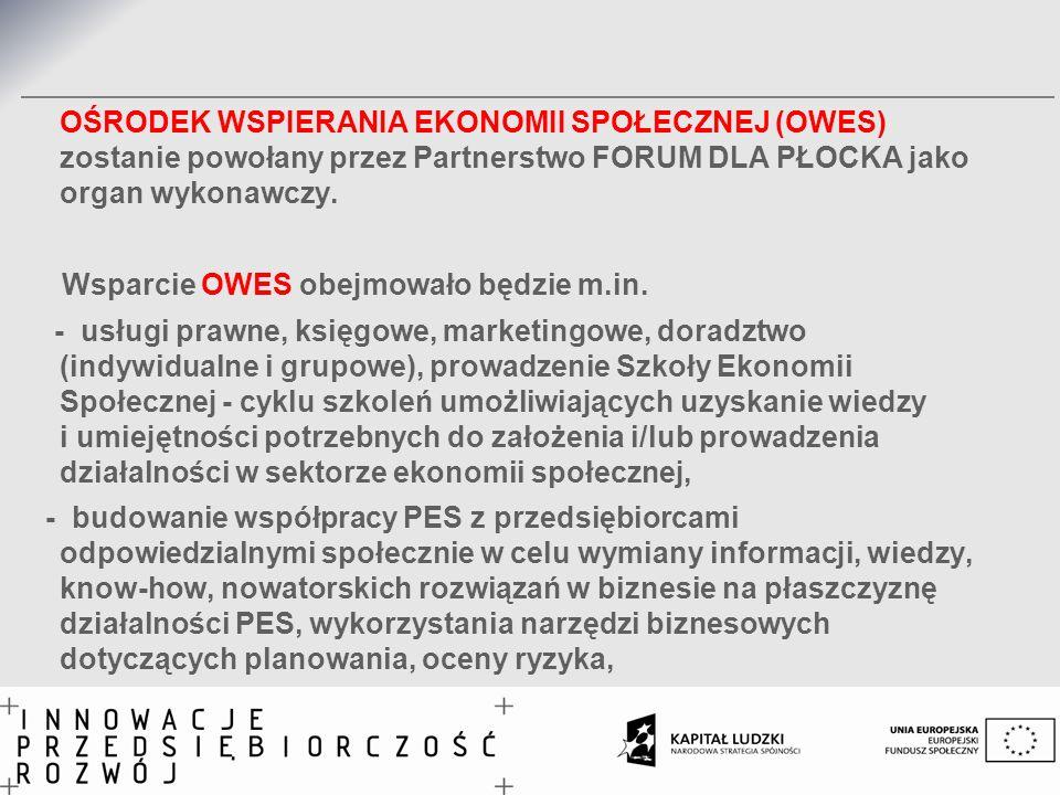 OŚRODEK WSPIERANIA EKONOMII SPOŁECZNEJ (OWES) zostanie powołany przez Partnerstwo FORUM DLA PŁOCKA jako organ wykonawczy.