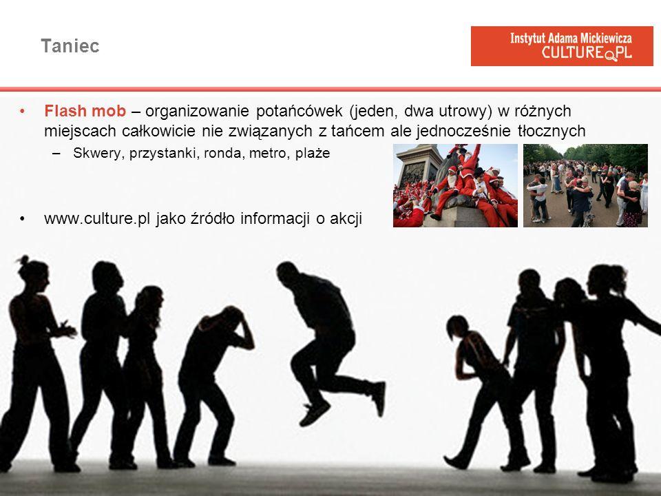 Taniec Flash mob – organizowanie potańcówek (jeden, dwa utrowy) w różnych miejscach całkowicie nie związanych z tańcem ale jednocześnie tłocznych.