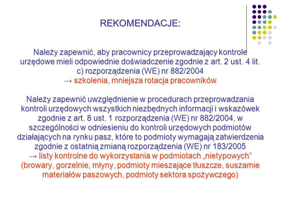 Rekomendacje: REKOMENDACJE: Należy zapewnić, aby pracownicy przeprowadzający kontrole urzędowe mieli odpowiednie doświadczenie zgodnie z art.