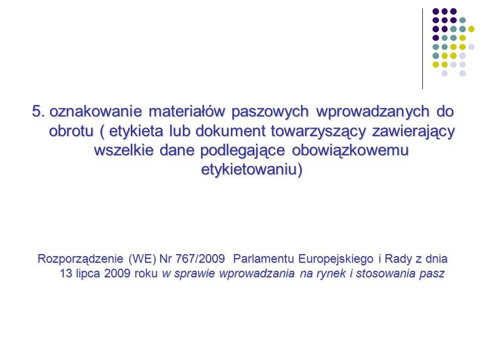 5. oznakowanie materiałów paszowych wprowadzanych do obrotu ( etykieta lub dokument towarzyszący zawierający wszelkie dane podlegające obowiązkowemu etykietowaniu)