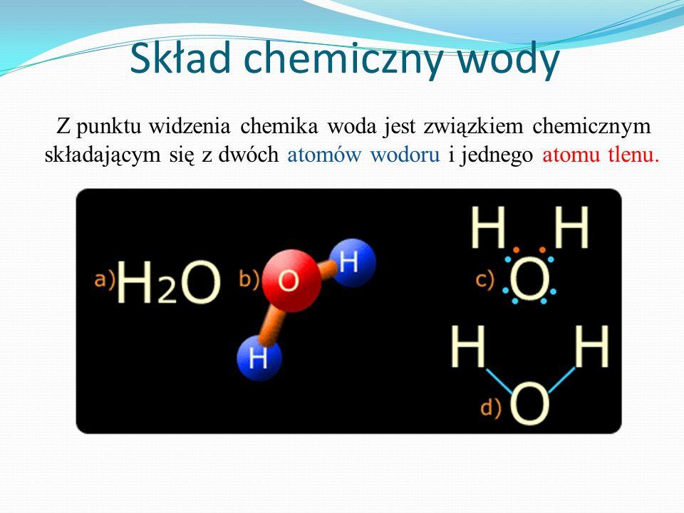 Skład chemiczny wodyZ punktu widzenia chemika woda jest związkiem chemicznym składającym się z dwóch atomów wodoru i jednego atomu tlenu.