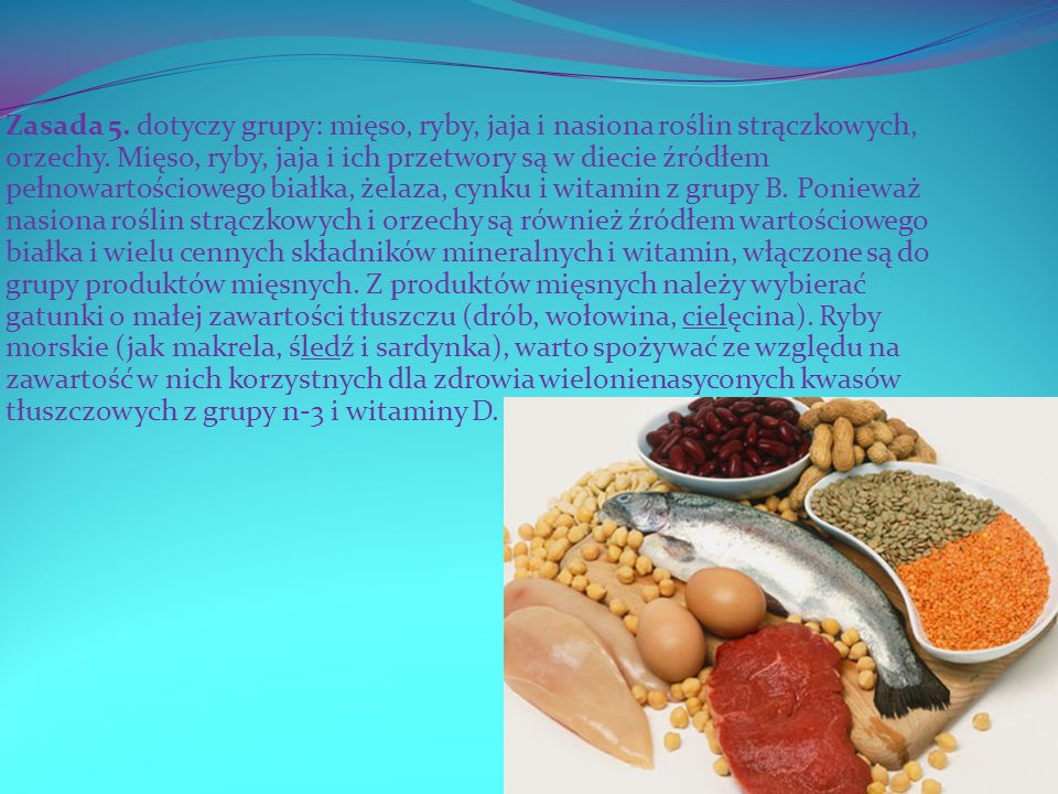 Zasada 5. dotyczy grupy: mięso, ryby, jaja i nasiona roślin strączkowych, orzechy.