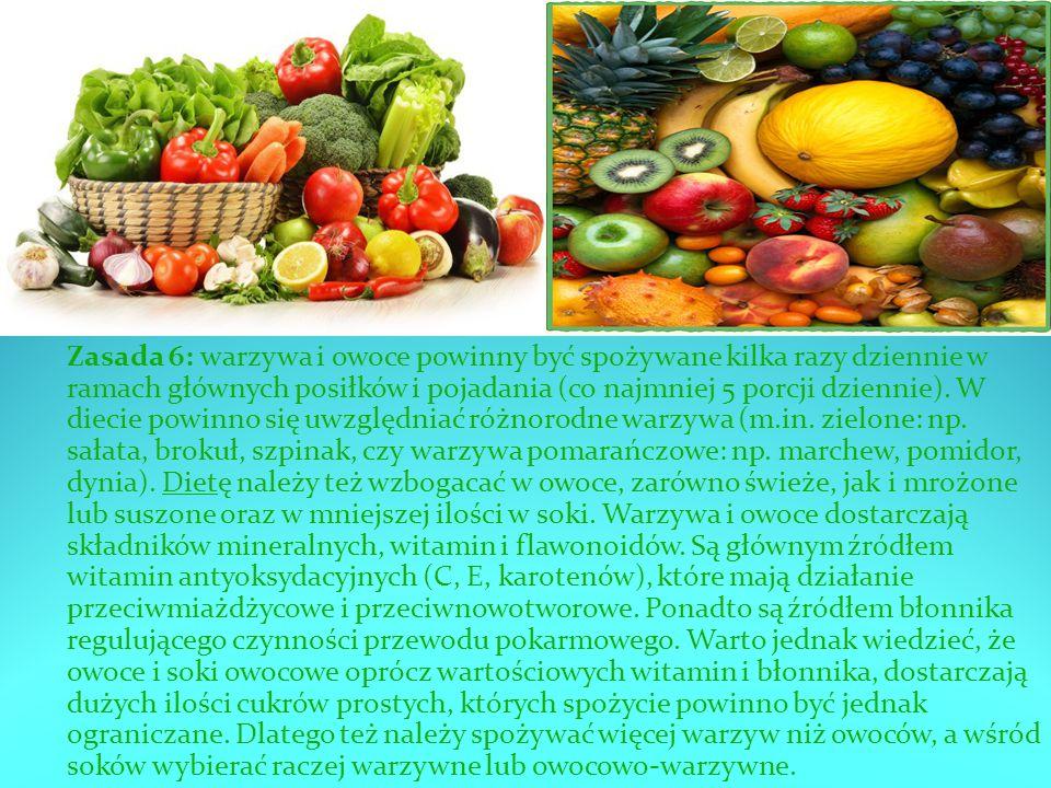 Zasada 6: warzywa i owoce powinny być spożywane kilka razy dziennie w ramach głównych posiłków i pojadania (co najmniej 5 porcji dziennie).