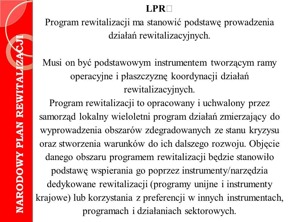 LPR Program rewitalizacji ma stanowić podstawę prowadzenia działań rewitalizacyjnych.